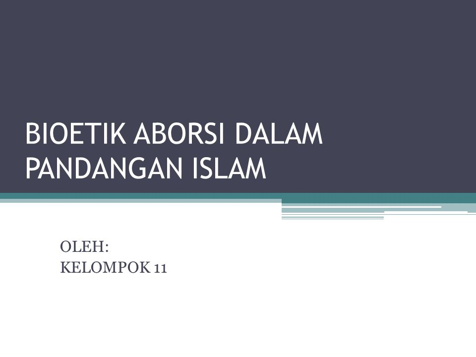 BIOETIK ABORSI DALAM PANDANGAN ISLAM OLEH: KELOMPOK 11