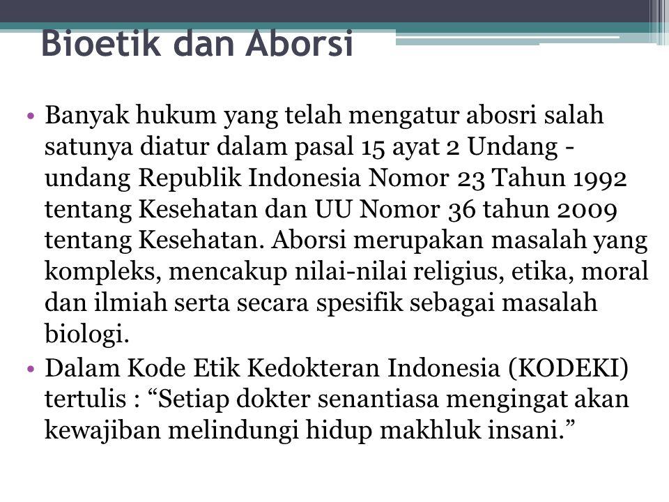 Bioetik dan Aborsi Banyak hukum yang telah mengatur abosri salah satunya diatur dalam pasal 15 ayat 2 Undang - undang Republik Indonesia Nomor 23 Tahun 1992 tentang Kesehatan dan UU Nomor 36 tahun 2009 tentang Kesehatan.
