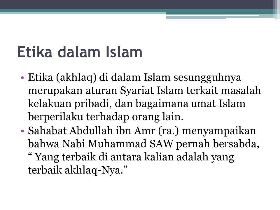Etika dalam Islam Etika (akhlaq) di dalam Islam sesungguhnya merupakan aturan Syariat Islam terkait masalah kelakuan pribadi, dan bagaimana umat Islam berperilaku terhadap orang lain.