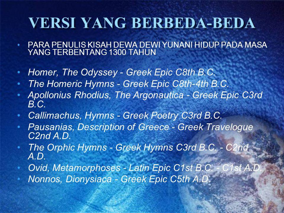 VERSI YANG BERBEDA-BEDA PARA PENULIS KISAH DEWA DEWI YUNANI HIDUP PADA MASA YANG TERBENTANG 1300 TAHUN Homer, The Odyssey - Greek Epic C8th B.C. The H