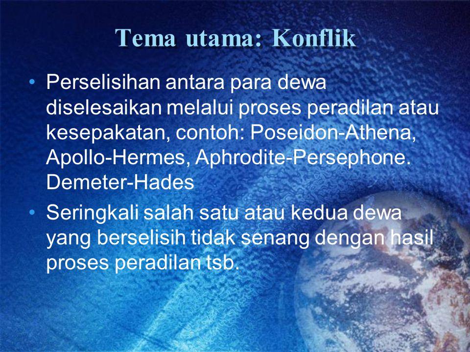Tema utama: Konflik Perselisihan antara para dewa diselesaikan melalui proses peradilan atau kesepakatan, contoh: Poseidon-Athena, Apollo-Hermes, Aphr