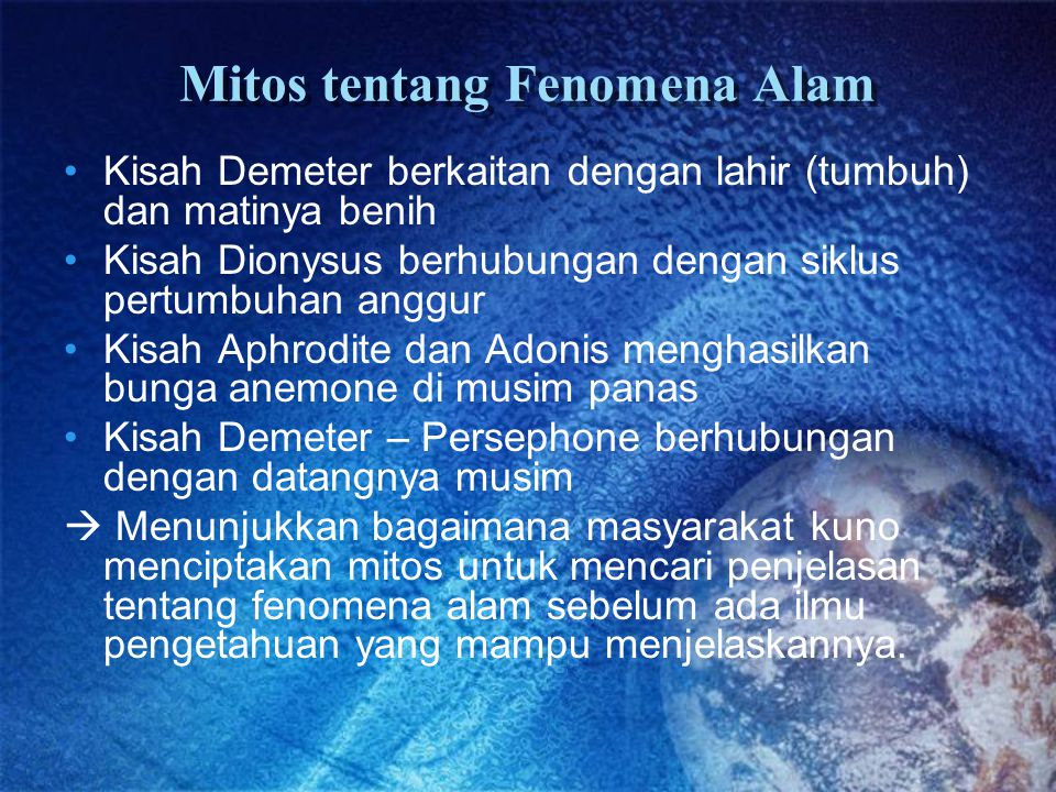 Mitos tentang Fenomena Alam Kisah Demeter berkaitan dengan lahir (tumbuh) dan matinya benih Kisah Dionysus berhubungan dengan siklus pertumbuhan anggu
