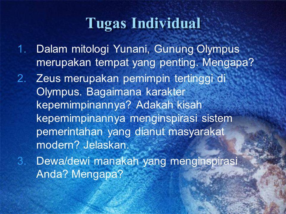 Tugas Individual 1.Dalam mitologi Yunani, Gunung Olympus merupakan tempat yang penting. Mengapa? 2.Zeus merupakan pemimpin tertinggi di Olympus. Bagai