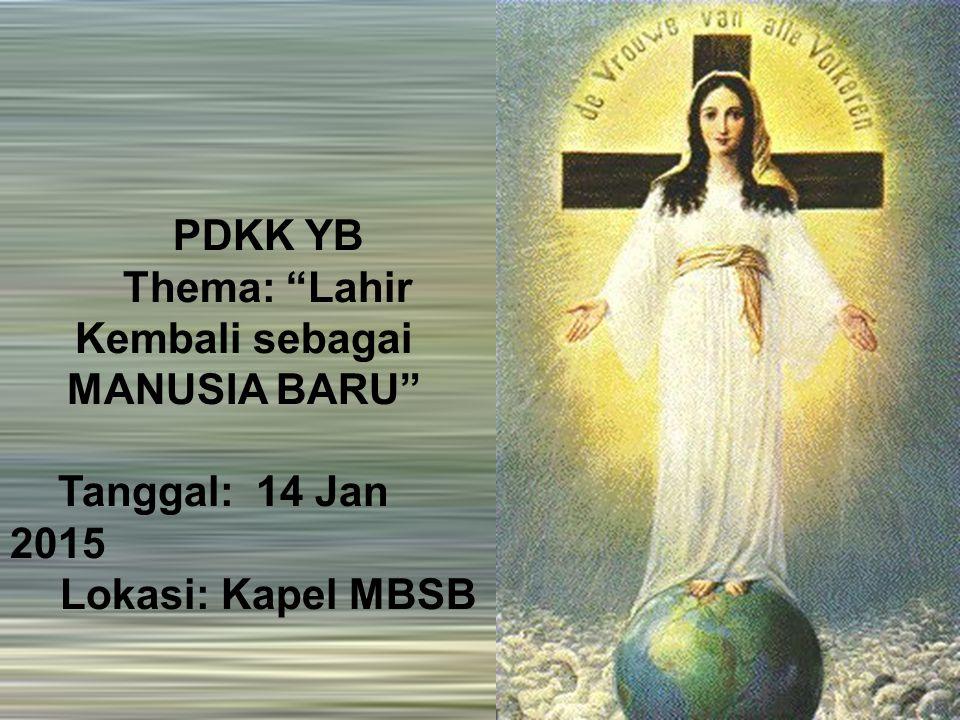 "PDKK YB Thema: ""Lahir Kembali sebagai MANUSIA BARU"" Tanggal: 14 Jan 2015 Lokasi: Kapel MBSB"