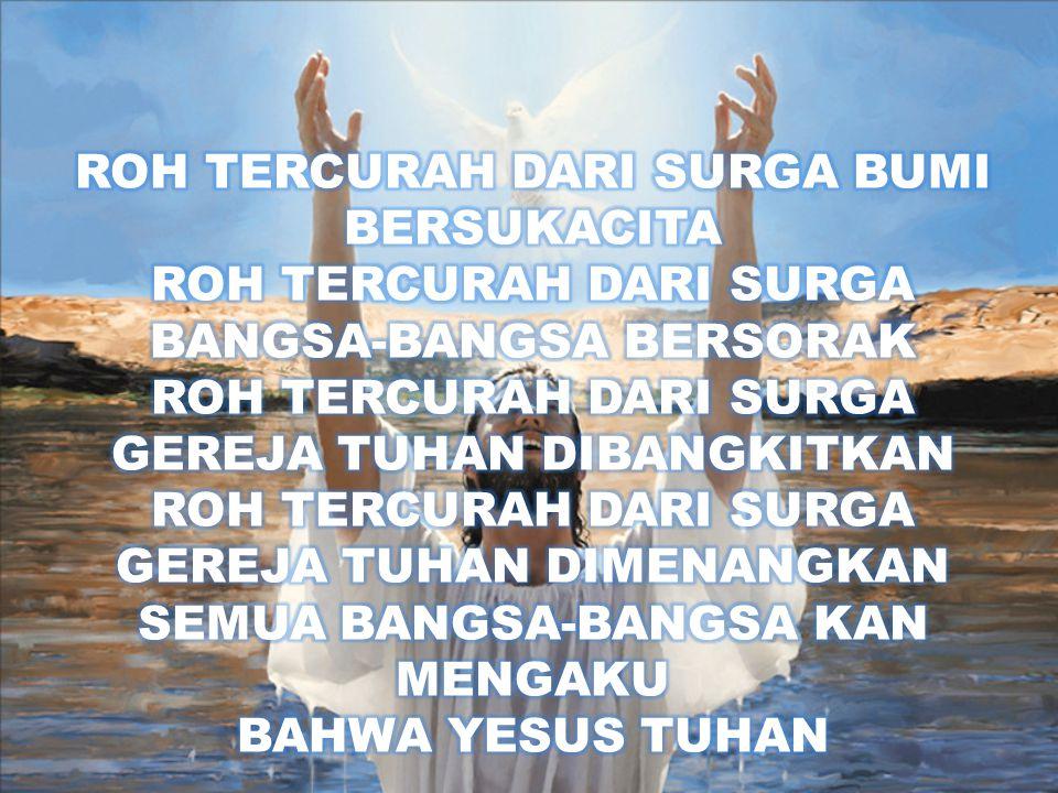 ANGGUR BARU (D) Roh Kudus tercurah di tempat ini Urapannya yang ajaib Memulihkan umatNya Roh Kudus tercurah bagi G'rejaNya Membangkitkan umat pilihanNya