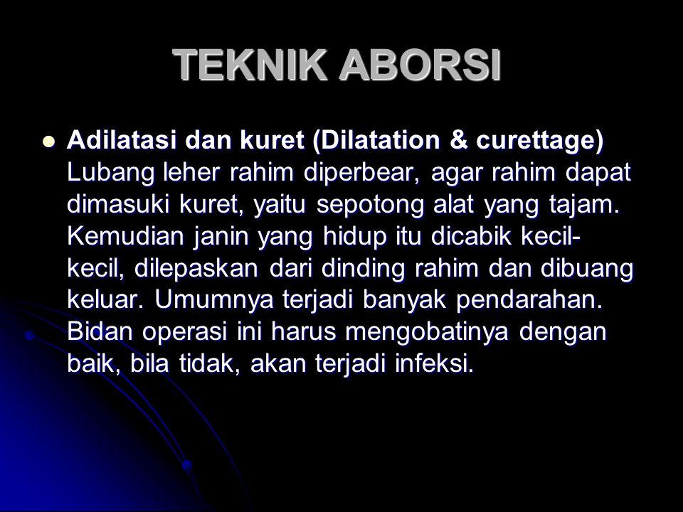 TEKNIK ABORSI TEKNIK ABORSI Adilatasi dan kuret (Dilatation & curettage) Lubang leher rahim diperbear, agar rahim dapat dimasuki kuret, yaitu sepotong alat yang tajam.