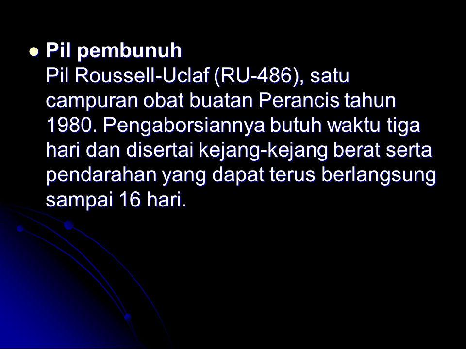 Pil pembunuh Pil Roussell-Uclaf (RU-486), satu campuran obat buatan Perancis tahun 1980.