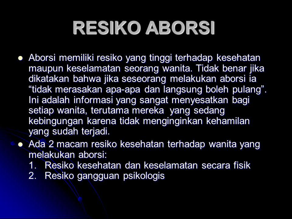 RESIKO ABORSI RESIKO ABORSI Aborsi memiliki resiko yang tinggi terhadap kesehatan maupun keselamatan seorang wanita.