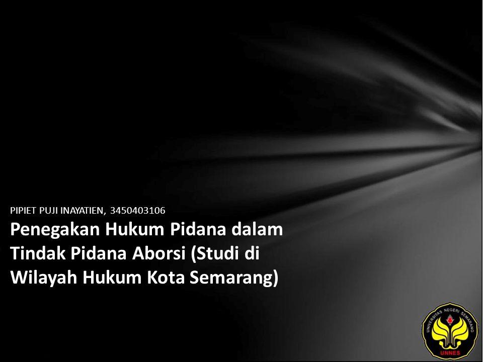 PIPIET PUJI INAYATIEN, 3450403106 Penegakan Hukum Pidana dalam Tindak Pidana Aborsi (Studi di Wilayah Hukum Kota Semarang)