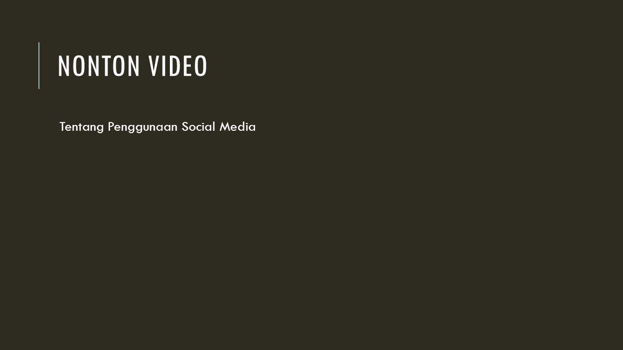 NONTON VIDEO Tentang Penggunaan Social Media
