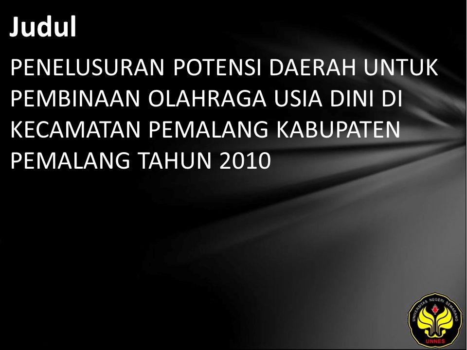 Judul PENELUSURAN POTENSI DAERAH UNTUK PEMBINAAN OLAHRAGA USIA DINI DI KECAMATAN PEMALANG KABUPATEN PEMALANG TAHUN 2010