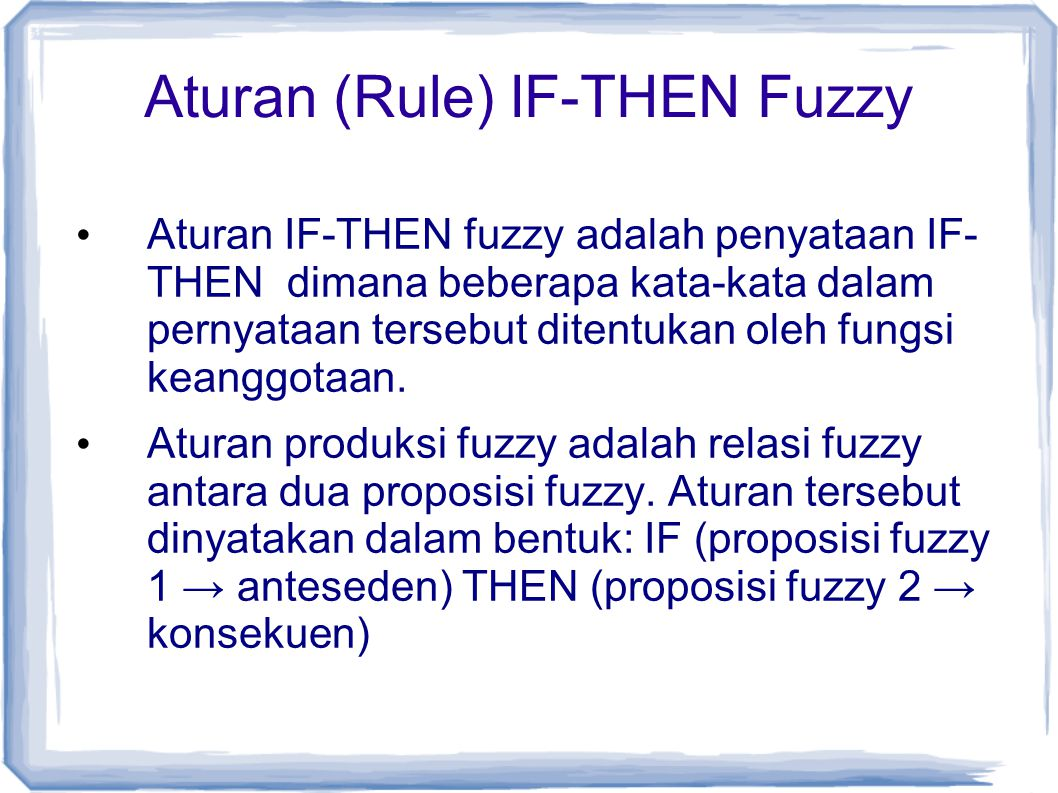 Aturan (Rule) IF-THEN Fuzzy Aturan IF-THEN fuzzy adalah penyataan IF- THEN dimana beberapa kata-kata dalam pernyataan tersebut ditentukan oleh fungsi