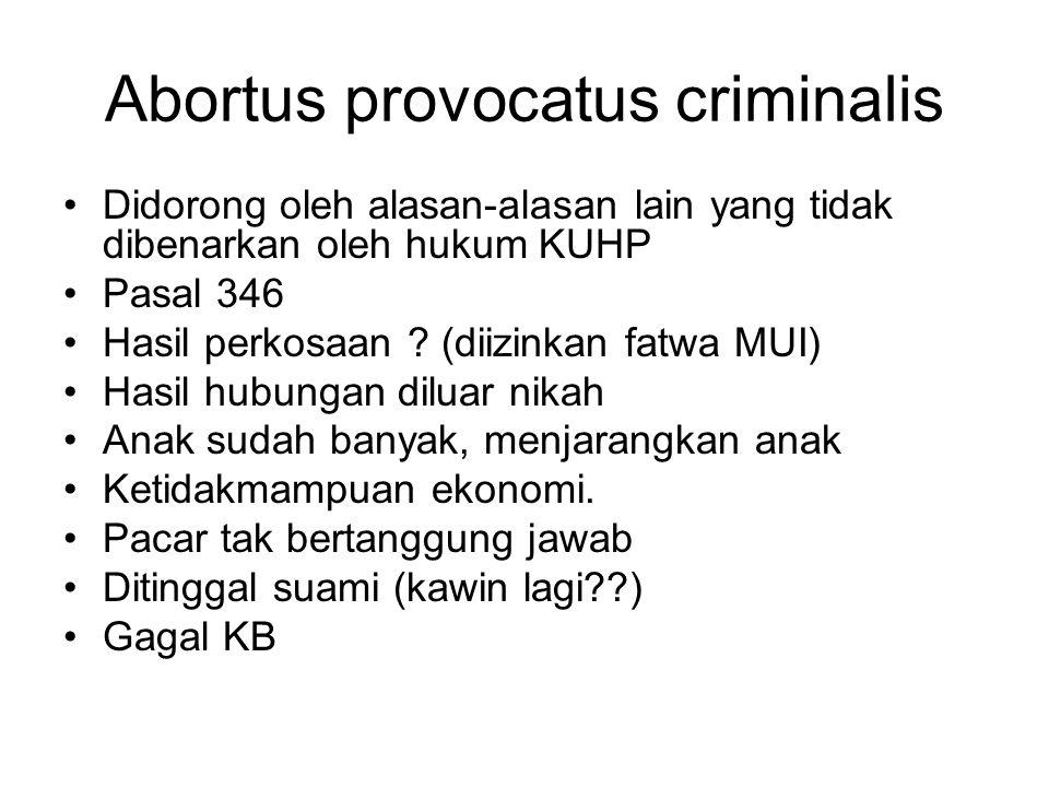 Abortus provocatus criminalis Didorong oleh alasan-alasan lain yang tidak dibenarkan oleh hukum KUHP Pasal 346 Hasil perkosaan .