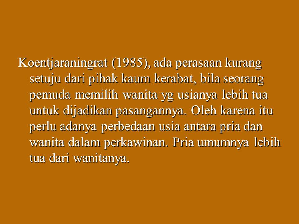 Koentjaraningrat (1985), ada perasaan kurang setuju dari pihak kaum kerabat, bila seorang pemuda memilih wanita yg usianya lebih tua untuk dijadikan p