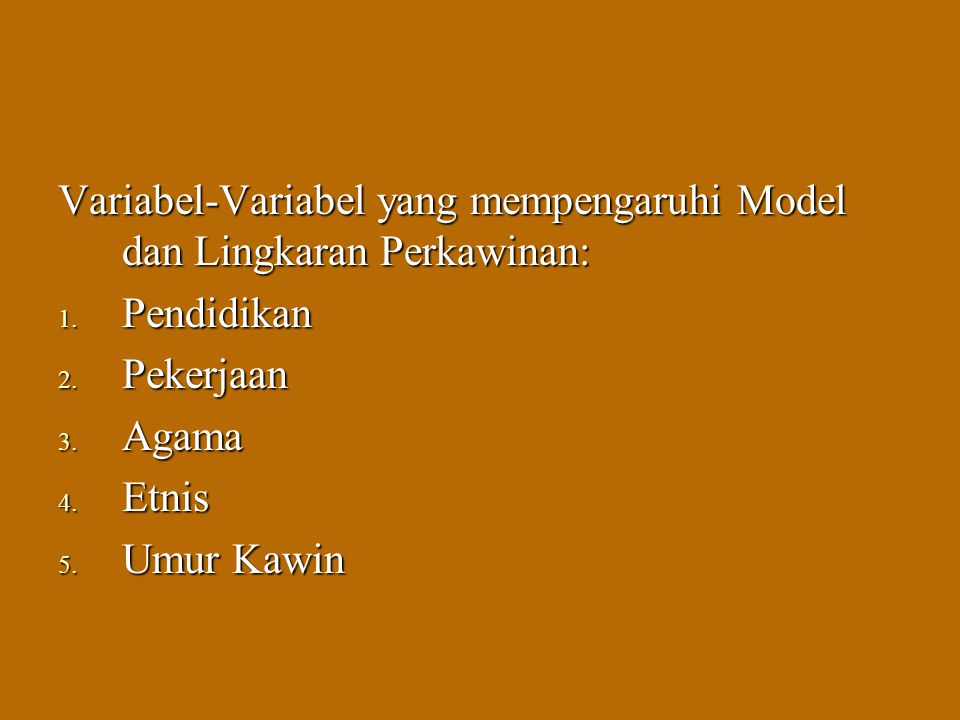 Variabel-Variabel yang mempengaruhi Model dan Lingkaran Perkawinan: 1. Pendidikan 2. Pekerjaan 3. Agama 4. Etnis 5. Umur Kawin