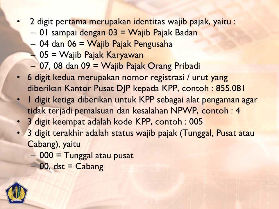 2 digit pertama merupakan identitas wajib pajak, yaitu : –01 sampai dengan 03 = Wajib Pajak Badan –04 dan 06 = Wajib Pajak Pengusaha –05 = Wajib Pajak