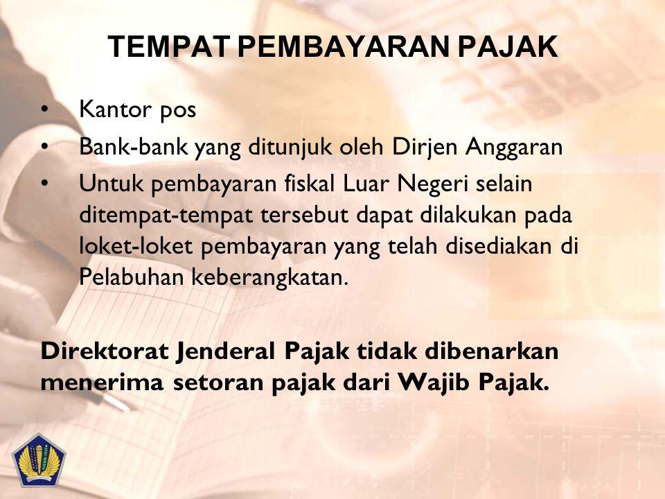 TEMPAT PEMBAYARAN PAJAK Kantor pos Bank-bank yang ditunjuk oleh Dirjen Anggaran Untuk pembayaran fiskal Luar Negeri selain ditempat-tempat tersebut da