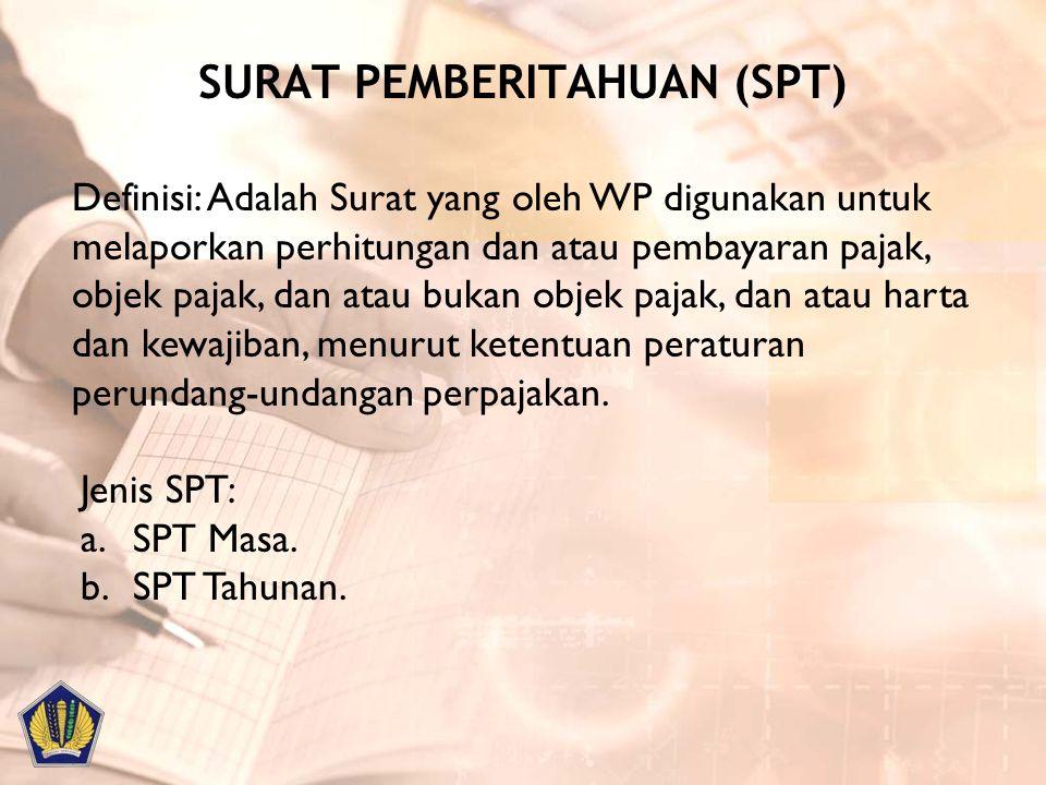 SURAT PEMBERITAHUAN (SPT) Definisi: Adalah Surat yang oleh WP digunakan untuk melaporkan perhitungan dan atau pembayaran pajak, objek pajak, dan atau