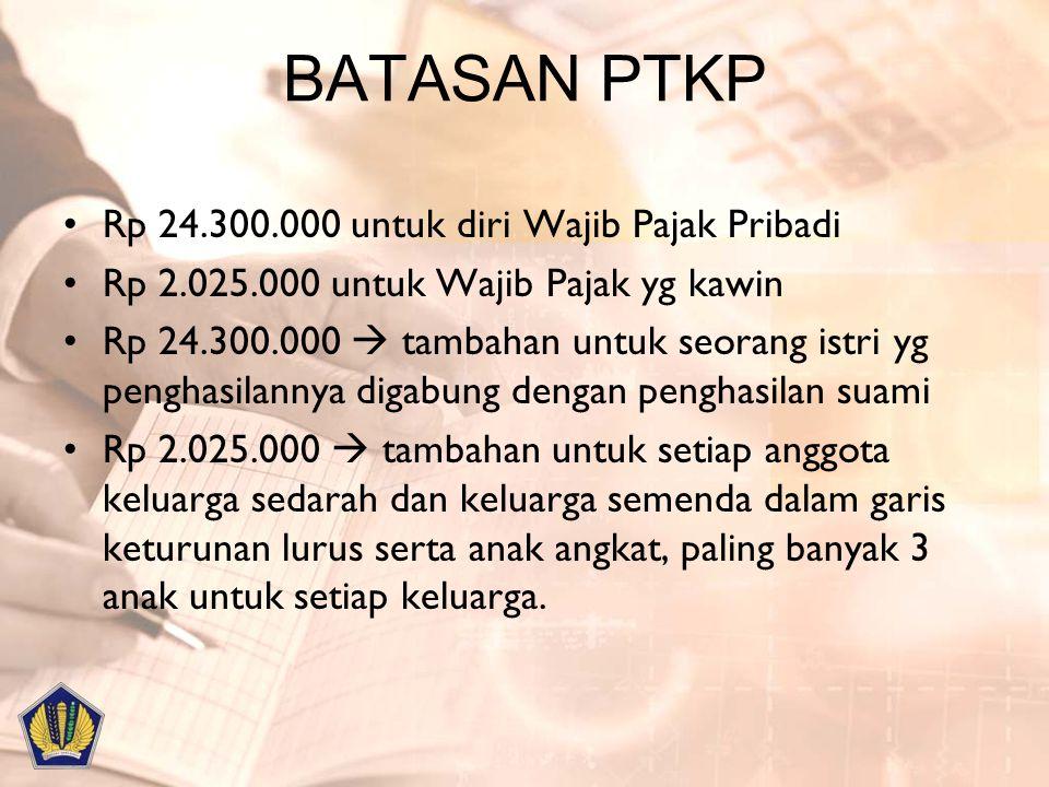 BATASAN PTKP Rp 24.300.000 untuk diri Wajib Pajak Pribadi Rp 2.025.000 untuk Wajib Pajak yg kawin Rp 24.300.000  tambahan untuk seorang istri yg peng