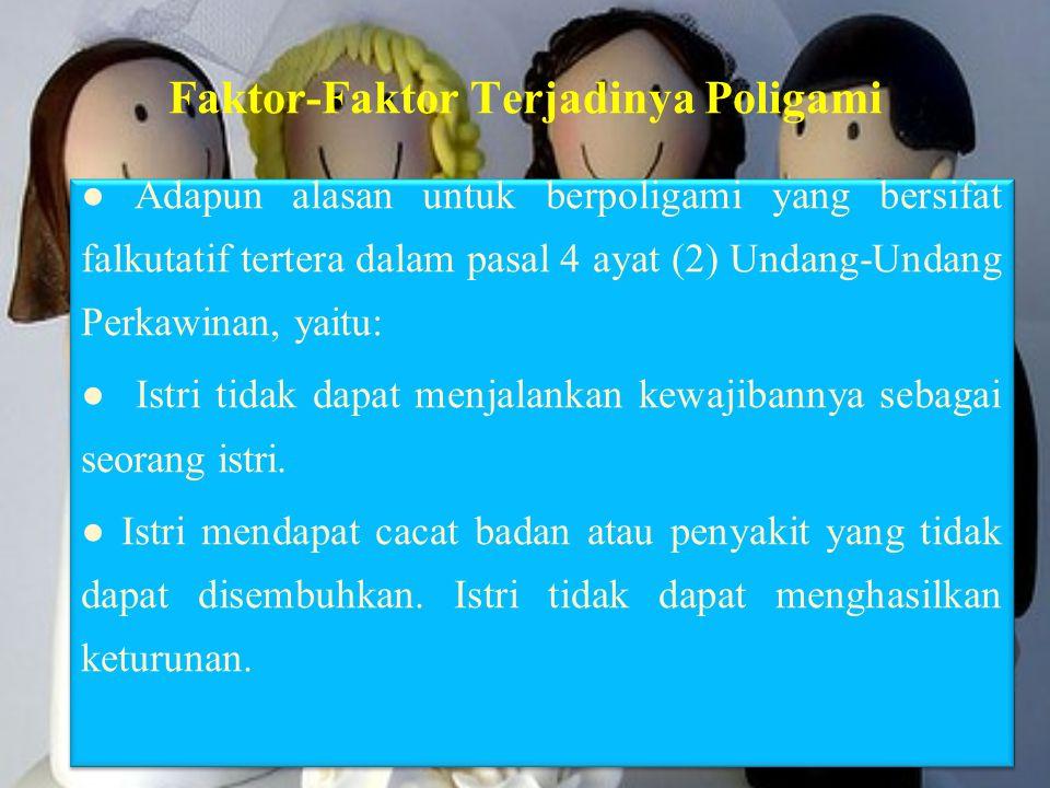 Faktor-Faktor Terjadinya Poligami ● Adapun alasan untuk berpoligami yang bersifat falkutatif tertera dalam pasal 4 ayat (2) Undang-Undang Perkawinan,