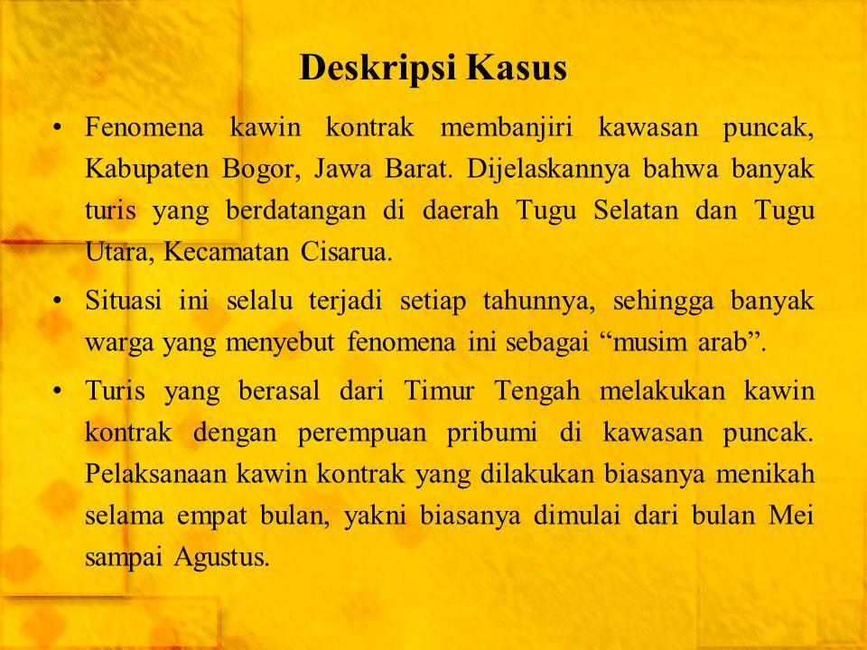 Deskripsi Kasus Fenomena kawin kontrak membanjiri kawasan puncak, Kabupaten Bogor, Jawa Barat. Dijelaskannya bahwa banyak turis yang berdatangan di da