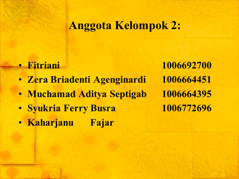 Anggota Kelompok 2: Fitriani1006692700 Zera Briadenti Agenginardi1006664451 Muchamad Aditya Septigab1006664395 Syukria Ferry Busra1006772696 Kaharjanu