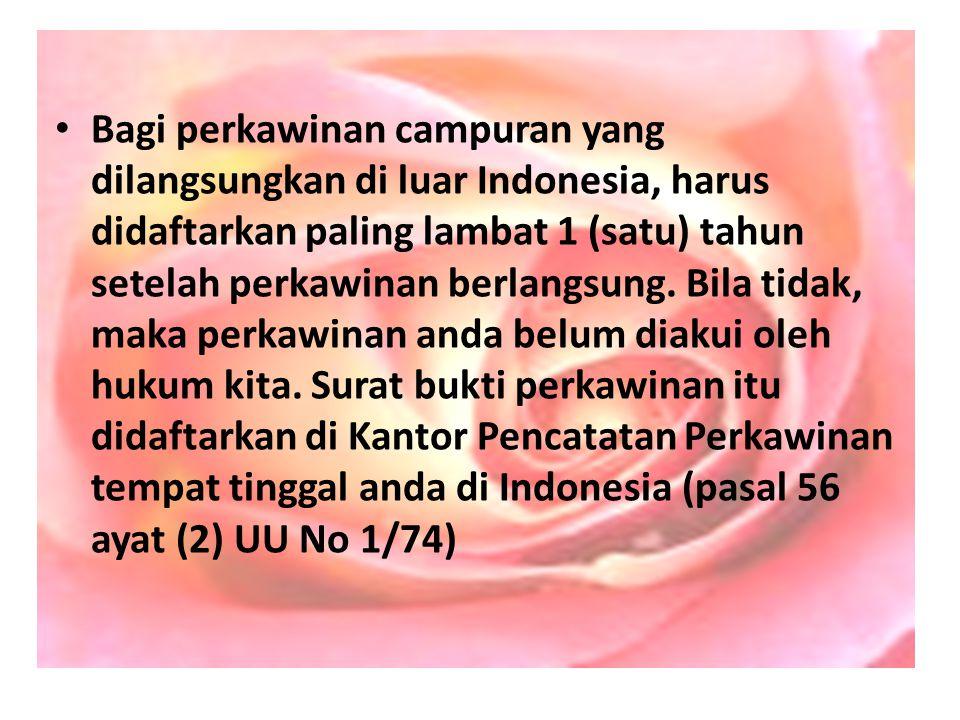 Bagi perkawinan campuran yang dilangsungkan di luar Indonesia, harus didaftarkan paling lambat 1 (satu) tahun setelah perkawinan berlangsung. Bila tid