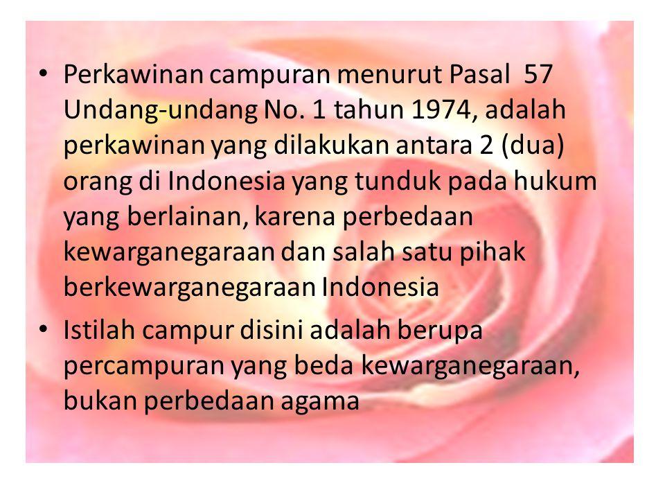 Perkawinan campuran menurut Pasal 57 Undang-undang No. 1 tahun 1974, adalah perkawinan yang dilakukan antara 2 (dua) orang di Indonesia yang tunduk pa