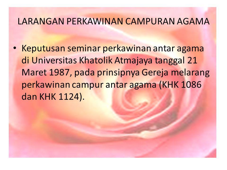 LARANGAN PERKAWINAN CAMPURAN AGAMA Keputusan seminar perkawinan antar agama di Universitas Khatolik Atmajaya tanggal 21 Maret 1987, pada prinsipnya Ge