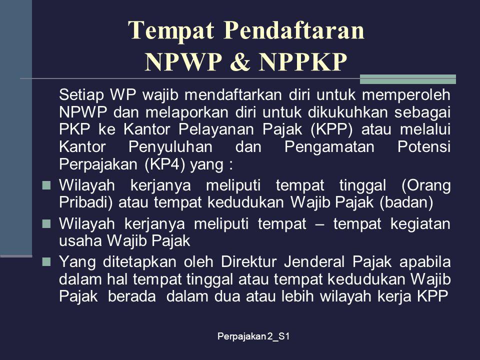 Perpajakan 2_S1 Tempat Pendaftaran NPWP & NPPKP Setiap WP wajib mendaftarkan diri untuk memperoleh NPWP dan melaporkan diri untuk dikukuhkan sebagai P