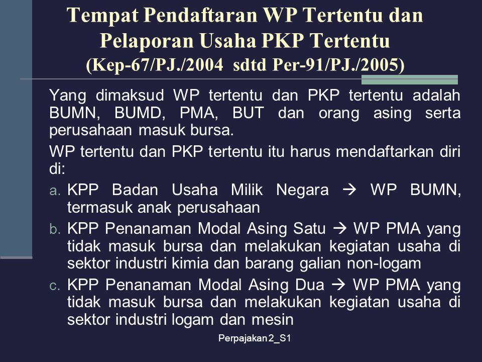 Perpajakan 2_S1 Tempat Pendaftaran WP Tertentu dan Pelaporan Usaha PKP Tertentu (Kep-67/PJ./2004 sdtd Per-91/PJ./2005) Yang dimaksud WP tertentu dan P