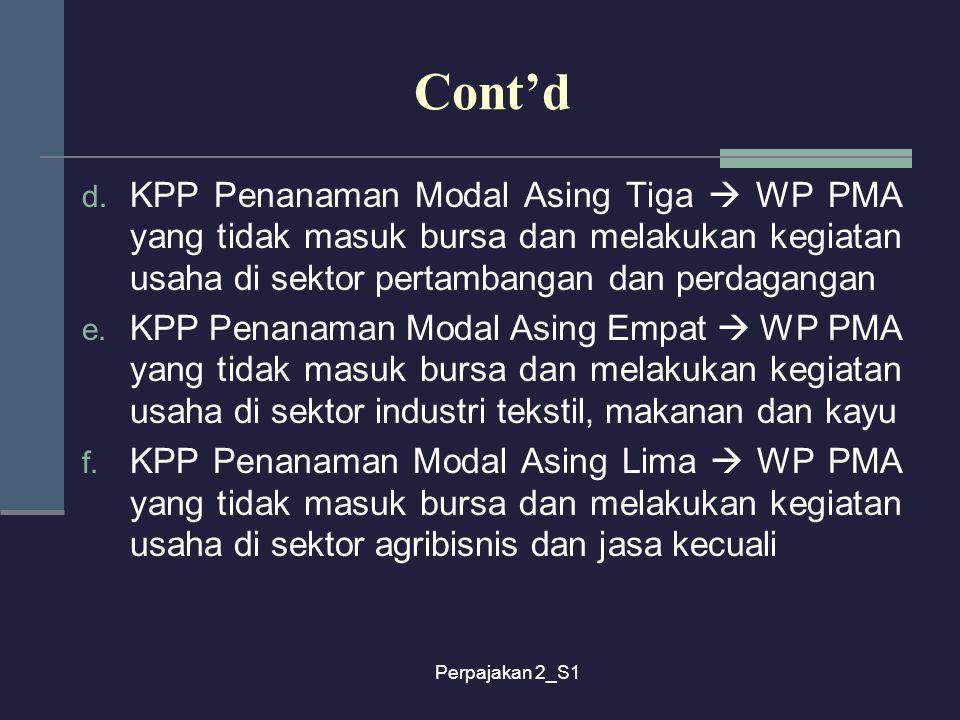 Perpajakan 2_S1 Cont'd d. KPP Penanaman Modal Asing Tiga  WP PMA yang tidak masuk bursa dan melakukan kegiatan usaha di sektor pertambangan dan perda