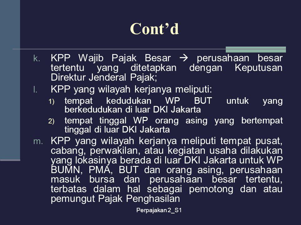 Perpajakan 2_S1 Cont'd k. KPP Wajib Pajak Besar  perusahaan besar tertentu yang ditetapkan dengan Keputusan Direktur Jenderal Pajak; l. KPP yang wila