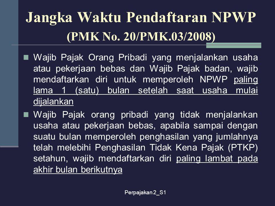 Perpajakan 2_S1 Jangka Waktu Pendaftaran NPWP (PMK No. 20/PMK.03/2008) Wajib Pajak Orang Pribadi yang menjalankan usaha atau pekerjaan bebas dan Wajib