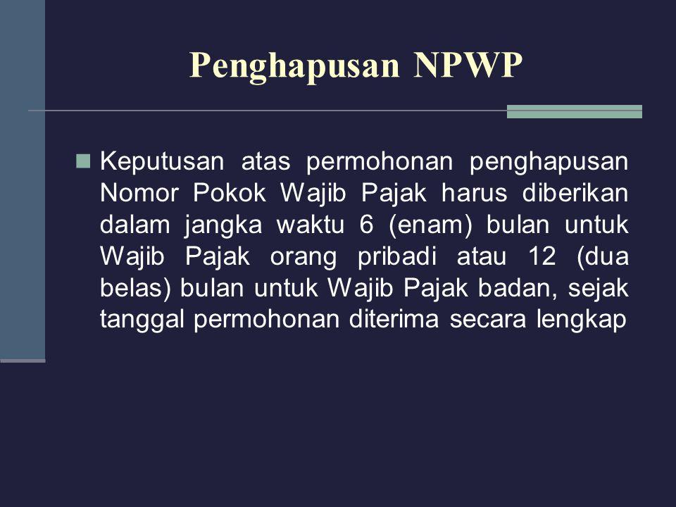 Keputusan atas permohonan penghapusan Nomor Pokok Wajib Pajak harus diberikan dalam jangka waktu 6 (enam) bulan untuk Wajib Pajak orang pribadi atau 1