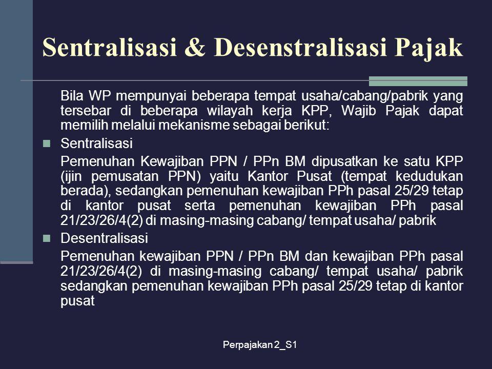 Perpajakan 2_S1 Sentralisasi & Desenstralisasi Pajak Bila WP mempunyai beberapa tempat usaha/cabang/pabrik yang tersebar di beberapa wilayah kerja KPP