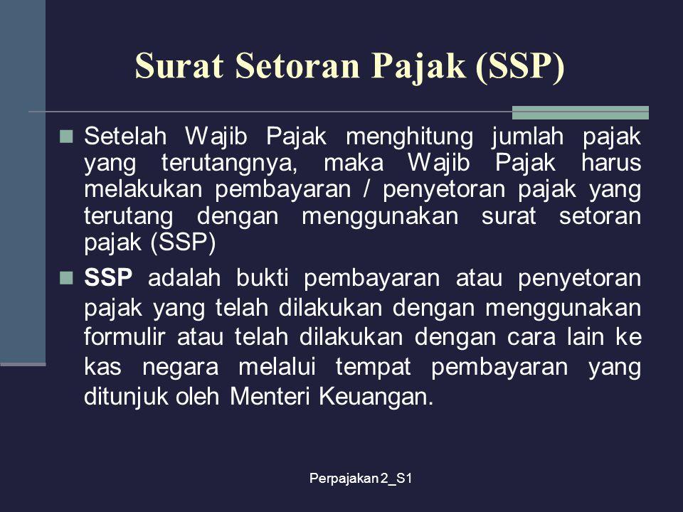 Perpajakan 2_S1 Surat Setoran Pajak (SSP) Setelah Wajib Pajak menghitung jumlah pajak yang terutangnya, maka Wajib Pajak harus melakukan pembayaran /