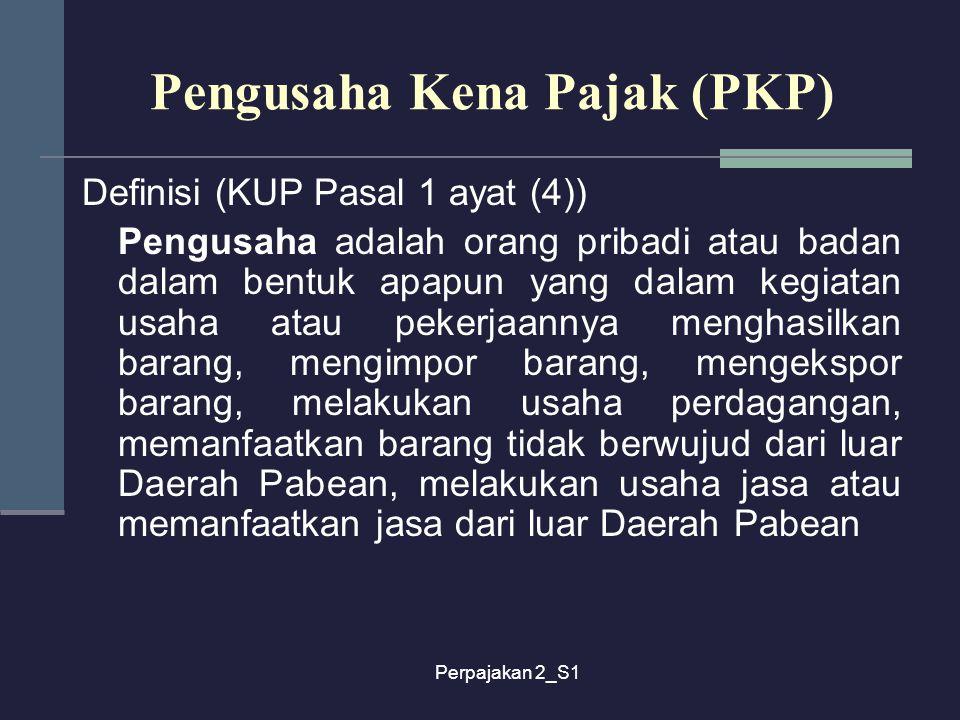 Perpajakan 2_S1 Pengusaha Kena Pajak (PKP) Definisi (KUP Pasal 1 ayat (4)) Pengusaha adalah orang pribadi atau badan dalam bentuk apapun yang dalam ke