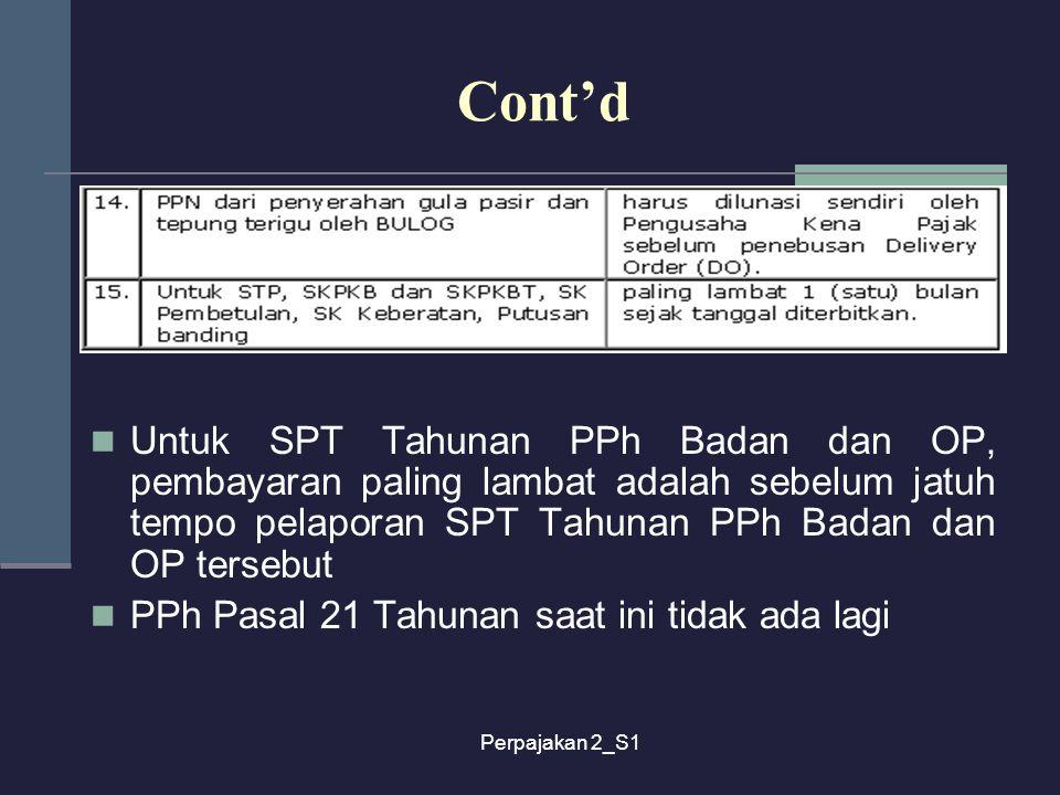 Perpajakan 2_S1 Cont'd Untuk SPT Tahunan PPh Badan dan OP, pembayaran paling lambat adalah sebelum jatuh tempo pelaporan SPT Tahunan PPh Badan dan OP