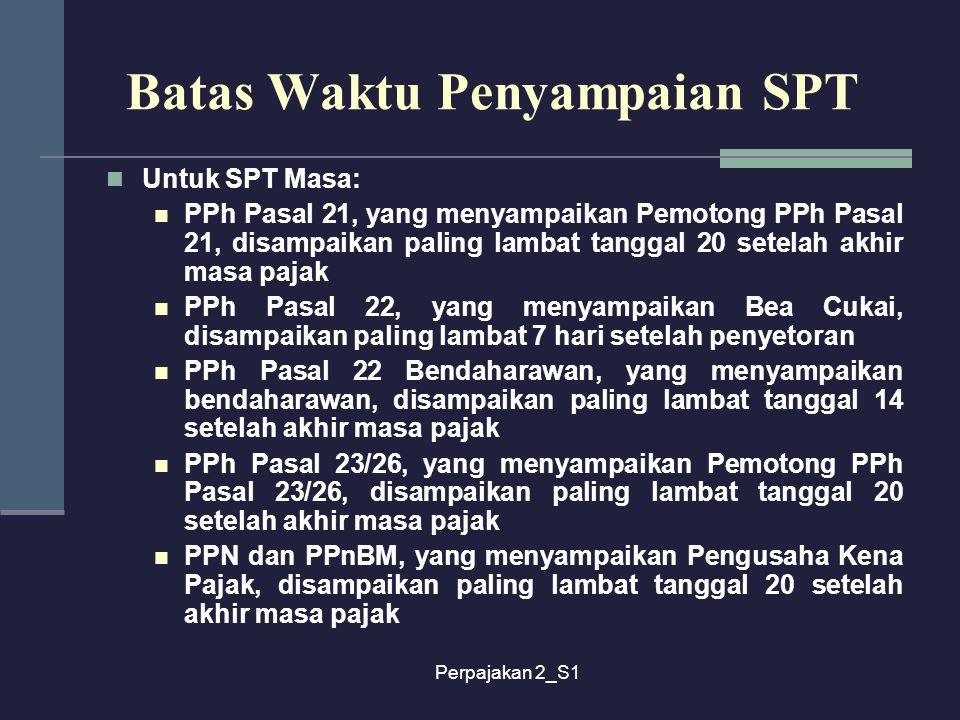 Perpajakan 2_S1 Batas Waktu Penyampaian SPT Untuk SPT Masa: PPh Pasal 21, yang menyampaikan Pemotong PPh Pasal 21, disampaikan paling lambat tanggal 2
