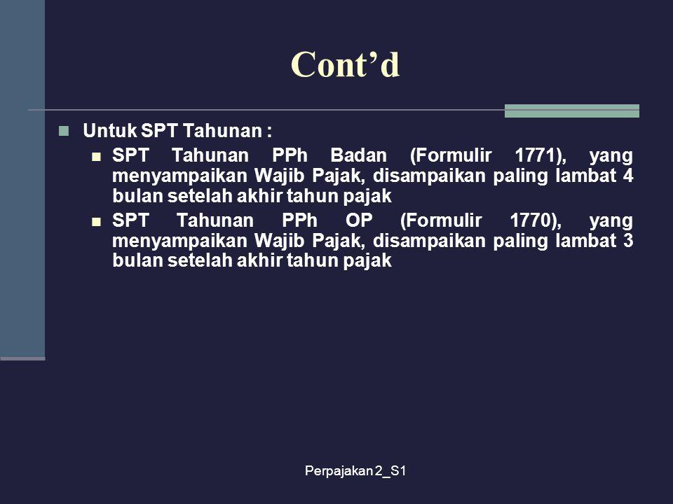 Perpajakan 2_S1 Cont'd Untuk SPT Tahunan : SPT Tahunan PPh Badan (Formulir 1771), yang menyampaikan Wajib Pajak, disampaikan paling lambat 4 bulan set