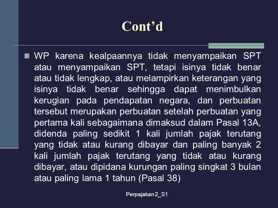 Perpajakan 2_S1 Cont'd WP karena kealpaannya tidak menyampaikan SPT atau menyampaikan SPT, tetapi isinya tidak benar atau tidak lengkap, atau melampir