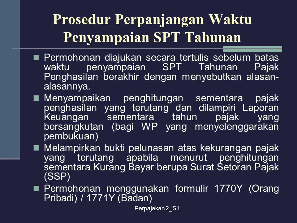 Perpajakan 2_S1 Prosedur Perpanjangan Waktu Penyampaian SPT Tahunan Permohonan diajukan secara tertulis sebelum batas waktu penyampaian SPT Tahunan Pa