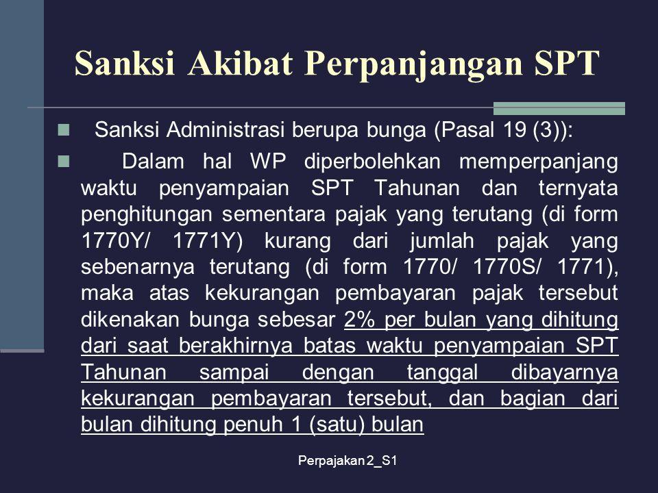 Perpajakan 2_S1 Sanksi Akibat Perpanjangan SPT Sanksi Administrasi berupa bunga (Pasal 19 (3)): Dalam hal WP diperbolehkan memperpanjang waktu penyamp