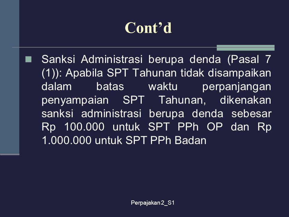 Perpajakan 2_S1 Cont'd Sanksi Administrasi berupa denda (Pasal 7 (1)): Apabila SPT Tahunan tidak disampaikan dalam batas waktu perpanjangan penyampaia