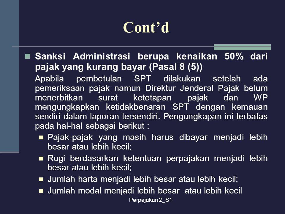 Perpajakan 2_S1 Cont'd Sanksi Administrasi berupa kenaikan 50% dari pajak yang kurang bayar (Pasal 8 (5)) Apabila pembetulan SPT dilakukan setelah ada
