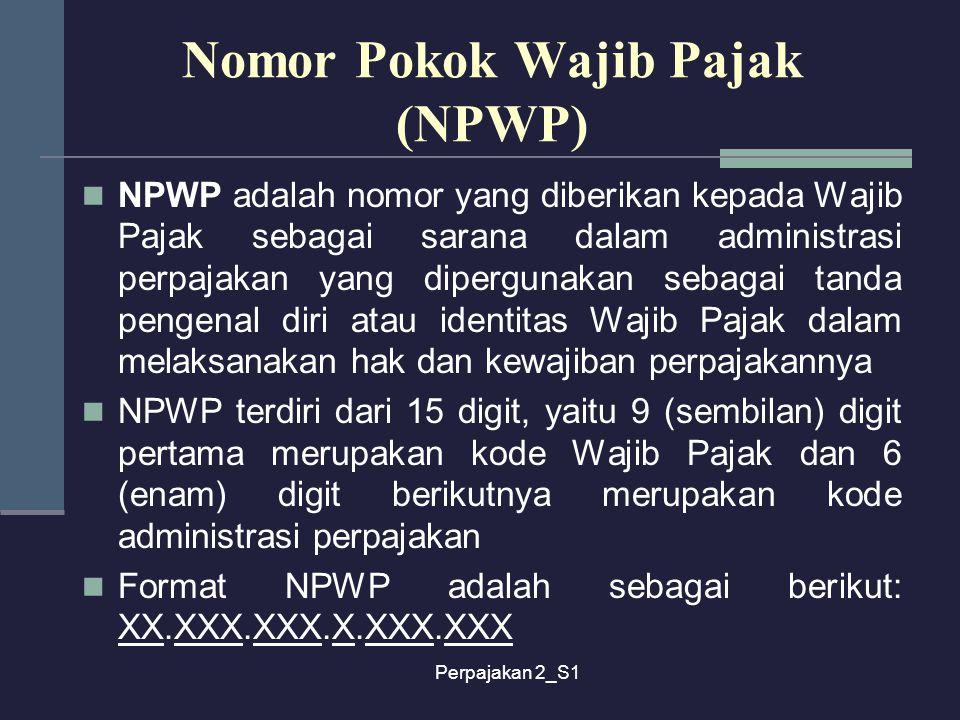 Perpajakan 2_S1 Nomor Pokok Wajib Pajak (NPWP) NPWP adalah nomor yang diberikan kepada Wajib Pajak sebagai sarana dalam administrasi perpajakan yang d