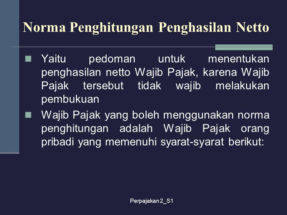 Perpajakan 2_S1 Norma Penghitungan Penghasilan Netto Yaitu pedoman untuk menentukan penghasilan netto Wajib Pajak, karena Wajib Pajak tersebut tidak w