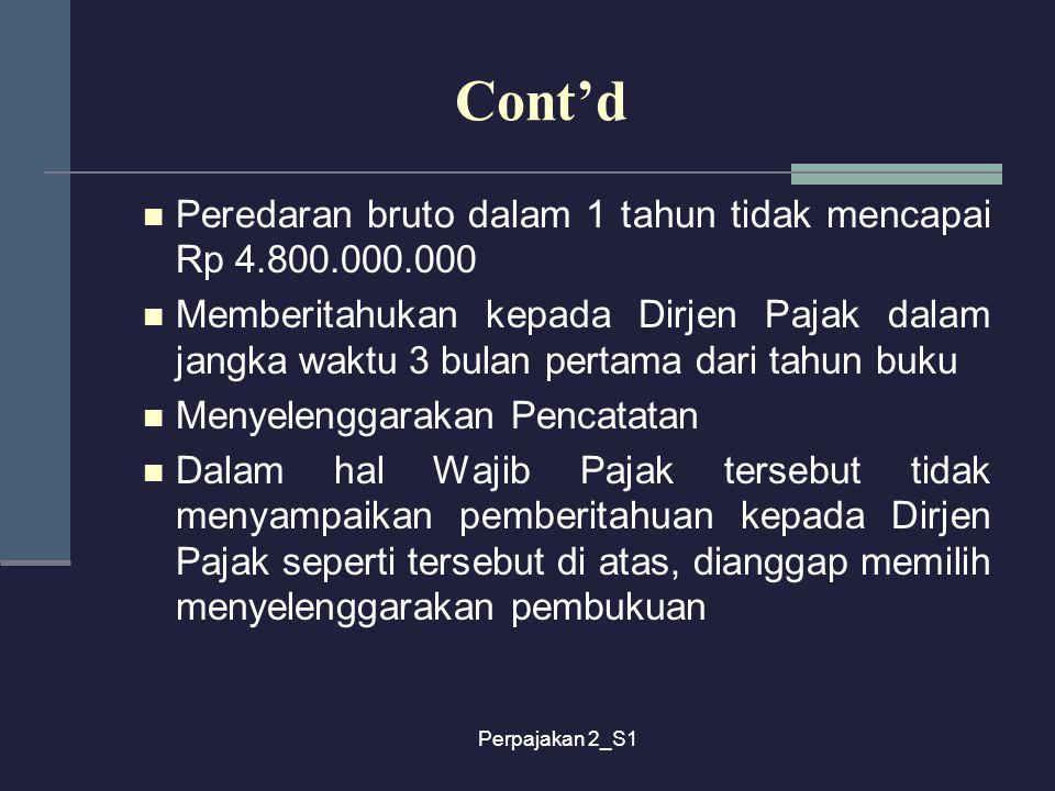 Perpajakan 2_S1 Cont'd Peredaran bruto dalam 1 tahun tidak mencapai Rp 4.800.000.000 Memberitahukan kepada Dirjen Pajak dalam jangka waktu 3 bulan per