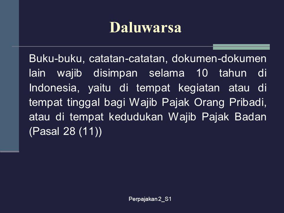Perpajakan 2_S1 Daluwarsa Buku-buku, catatan-catatan, dokumen-dokumen lain wajib disimpan selama 10 tahun di Indonesia, yaitu di tempat kegiatan atau
